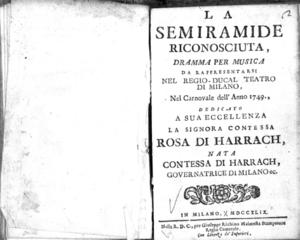 La Semiramide riconosciuta, dramma per musica da rappresentarsi nel Regio Ducal Teatro di Milano, nel Carnovale dell'anno 1749, dedicato a sua eccellenza la signora contessa Rosa di Harrach [...]