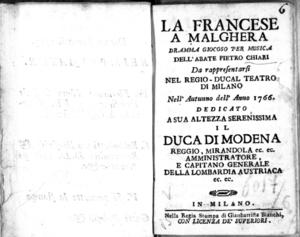 La francese a Malghera, dramma giocoso per musica dell'abate Pietro Chiari. Da rappresentarsi nel Regio Teatro di Milano nell'autunno dell'anno 1766. Dedicato a sua altezza il duca di Modena, Reggio, Mirandola ec. ec. [...]