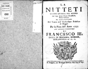 La Nitteti, ultimo dramma per musica del sig. abate Pietro Metastasio poeta cesatreo. Da rappresentarsi nel Teatro dell'illustrissimo pubblico di Reggio per la fiera dell'anno 1757. All'altezza serenissima di Francesco 3....