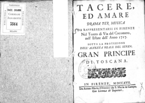 Tacere ed amare, drama per musica da rappresentarsi in Firenze nel Teatro di via del Cocomero nell'estate dell'anno 1717 sotto la protezione dell'altezza reale del seren. Gran Principe di Toscana