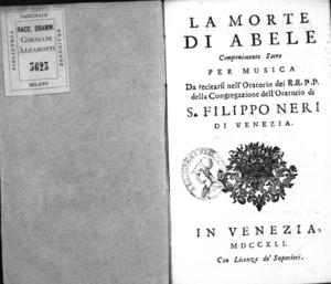 La morte di Abele, componimento sacro per musica da recitarsi nell'Oratorio dei R.R.P.P. della Congregazione dell'Oratorio di S. Filippo Neri di Venezia