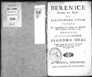 Berenice, dramma per musica di Bartolomeo Vitturi veneto, da rappresentarsi nel Teatro di Rimini nel carnovale dell'anno 1748, dedicato all'eminentiss. sig. Cardinale Monsig. Giacomo Oddi [...]