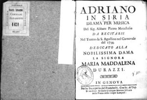 Adriano in Siria, drama per musica del sig. abbate Pietro Metastasio, da recitarsi nel Teatro da S. Agostino nel Carnovale del 1734, dedicato alla nobilissima dama la signora Maddalena Durazzi