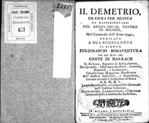 Il Demetrio, dramma per musica da rappresentarsi nel Regio-Ducal Teatro di Milano nel carnovale dell'anno 1749, dedicato a sua eccellenza il signor Ferdinando Bonaventura del sac. rom. imp. conte di Harrach [...]