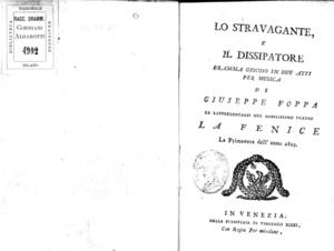 Lo stravagante e il dissipatore, dramma giocoso in due atti per musica di Giuseppe Foppa, da rappresentarsi nel nobilissimo Teatro La fenice la primavera dell'anno 1805