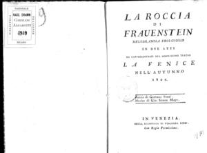 La roccia di Fraunestein, melodramma eroi-comico in due atti da rappresentarsi nel nobilissimo teatro La Fenice nell'autunno 1805, poesia di Gaetano Rossi, musica di Gio. Simon Mayr
