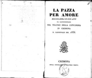 La Pazza per amore : melodramma in due atti, da rappresentarsi nel Teatro della Concordia in Cremona il carnovale del 1836