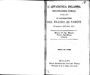 L'Apparenza inganna, melodramma comico in due atti. Da rappresentarsi nel Teatro di Varese l'autunno dell'anno 1817. Musica del sig. Maestro Paolo Brambilla milanese