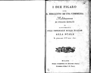 I Due Figaro o sia Il Soggetto di una commedia, melodramma di Felice Romani. Da rappresentarsi nell'imperiale regio Teatro alla Scala la primavera dell'anno 1820
