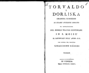 Torvaldo e Dorliska, dramma semiserio di Cesare Sterbini romano da rappresentarsi nel nobile Teatro Zustiniani in S. Moisè il carnovale dell'anno 1818, con musica del Maestro Gioacchino Rossini