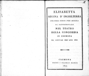 Elisabetta regina d'Inghilterra, dramma serio per musica. Da rappresentarsi nel Teatro della Concordia in Cremona nel carnovale dell'anno 1818