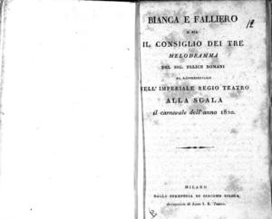 Bianca e Falliero o sia Il Consiglio dei tre, melodramma del sig. Felice Romani da rappresentarsi nell'Imperiale Regio Teatro alla Scala il carnevale dell'anno 1820
