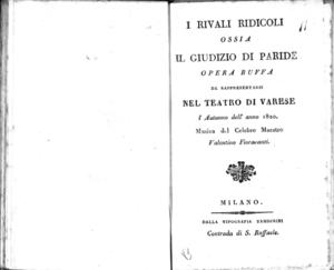 I Rivali ridicoli ossia Il Giudizio di Paride, opera buffa. Da rappresentarsi nel Teatro di Varese l'autunno dell'anno 1820. Musica del celebre Maestro Valentino Fioravanti