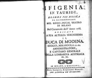 Ifigenia in Tauride, dramma per musica. Da rappresentarsi nel Regio-Ducal Teatro di Milano nel carnovale dell'anno 1768. Dedicato a sua altezza serenissima il duca di Modena [...]