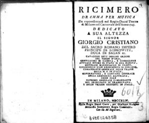 Ricimero, dramma per musica. Da rappresentarsi nel Regio-Ducal Teatro di Milano nel carnovale dell'anno 1745. Dedicato a sua altezza il signor Giorgio Cristiano del Sacro Romano Impero principe di Lobkowitz [...]