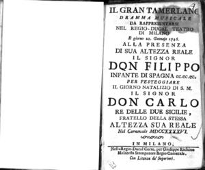Il Gran Tamerlano, dramma musicale. Da rappresentarsi nel Regio-Ducal Teatro di Milano il giorno 20. gennajo 1746. Alla presenza di sua altezza reale il signor Don Filippo infante di Spagna ec.ec.ec. per festeggiare il...