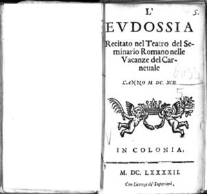 L'Eudossia, recitato nel Teatro del Seminario Romano nelle vacanze del carnevale l'anno 1692