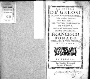 La Scuola de' gelosi, dramma giocoso per musica. Nella prossima primavera dell'anno 1780 nel Teatro Filarmonico di Verona. Dedicato all'impareggiabil merito di sua eccellenza Francesco Donado capitano e vice podestà di Verona