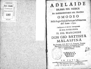 Adelaide, drama per musica, da rappresentarsi nel Teatro Omodeo nella regia città di Pavia per la primavera dell'anno 1732. Consagrato al merito sovragrande di sua eccellenza il sig. marchese Don Gio. Battista Malaspina [...]