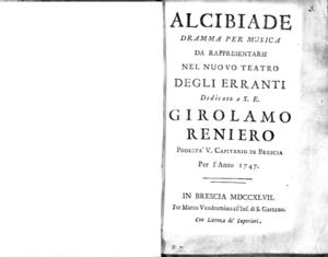 Alcibiade, dramma per musica da rappresentarsi nel nuovo Teatro degli Erranti. Dedicato a S.E. Girolamo Reniero podestà [...] per l'anno 1747