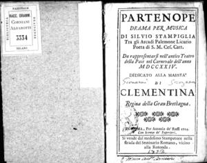 Partenope, drama per musica di Silvio Stampiglia tra gli arcadi Palemone Licurio [...]. Da rappresentarsi nell'antico Teatro della Pace nel carnevale dell'anno 1724. Dedicato alla maestà di Clementina Regina della Gran...