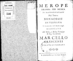 Merope, dramma per musica da rappresentrasi nel Teatro Bonacossi in Ferrara il carnovale dell'anno 1746. Dedicata [...] il sig. cardinale Marcello Crescenzi Legato di Ferrara