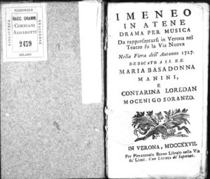 Imeneo in Atene, drama per musica da rappresentarsi in Verona nel Teatro su la via Nuova nella fiera dell'autunno 1727. Dedicato a [...] Maria Basadonna Manini e Contarina Loredan Mocenigo Soranzo