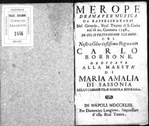 Merope, drama per musica da rappresentarsi nel grande real Teatro di S. Carlo nel dì 20. gennaro 1748, in cui si festeggiano gli anni del nostro [...] Carlo Borbone. Dedicato alla maestà di Maria Amalia di Sassonia [...]