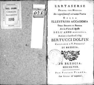 L'Artaserse, drama per musica da rappresentarsi nel nuovo Teatro di della illustriss. Accademia degli Erranti di Brescia per la Fiera di agosto dell'anno 1758. Dedicato a sua [...] il sig. Bertucci Dolfin capitanio e [...]...