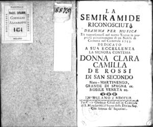 La Semiramide riconosciuta, dramma per musica da rappresentarsi nel nuovo Teatro in proprietà privativamente di un nobile di Cremona nel carnovale 1753. Dedicato a sua [...] donna Clara Camilla De Rossi di San Secondo nata...