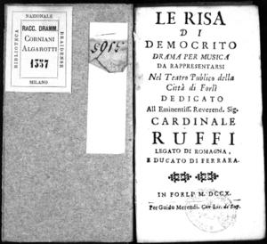 Le risa di Democrito, drama per musica da rappresentarsi nel Teatro publico [!] della città di Forlì. Dedicato all'[...] sig. cardinale Ruffi [...]