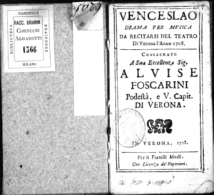 Venceslao, drama per musica da recitarsi nel Teatro di Verona l'anno 1708. Consacrato a sua [...] Alvise Foscarini podestà [...] di Verona