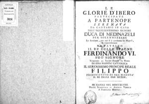 Le glorie d'Ibero partecipate a Partenope, serenata da cantarsi in casa dell'[...] signore duca di Medinazeli per solennizzare la funzione per cui si è condotto in Napoli di rappresentare da patrino il Re delle Spagne...