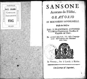 Sansone accecato da Filistei, oratorio di Bernardo Sandrinelli posto in musica dal P. Francesco Antonio Urio [...] da recitarsi dalli R.R. P.P. della Congregazione dell'Oratorio alla Madonna della Fava