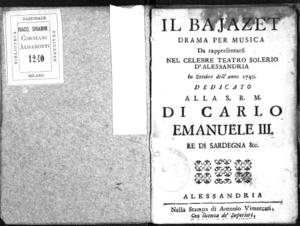 Il Bajazet, drama per musica da rappresentarsi nel celebre teatro Solerio d'Alessandria in ottobre dell'anno 1740. Dedicato alla S.R.M. di Carlo Emanuele III re di Sardegna &c.