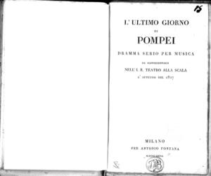 L'ultimo giorno di Pompei, dramma serio per musica da rappresentarsi nell'I. R. Teatro alla Scala l'autunno del 1827