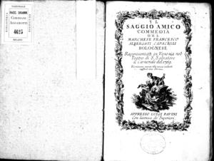 Il saggio amico commedia del marchese Francesco Albergati Capacelli bolognese rappresentata in Venezia nel Teatro di S. Salvatore il carnevale del 1769
