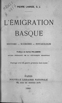 L'Emigration basque : histoire, économie, psychologie / Pierre Lhande, S.J. ; préface de Carlos Pellegrini.