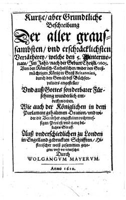 Kurtze, aber grundtliche Beschreibung der aller graussambsten, und erschräcklichsten Verrätherey, welche den 5. Wintermonats, im Jahr, nach der Geburt Christi, 1605. von den Römisch-Catholischen, wider den großmächtigen...