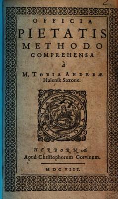 OFFICIA PIETATIS METHODO COMPREHENSA / a M. TOBIA ANDREAE Halense Saxone