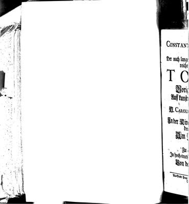 ConstatntIs fIDVCIae MessIs VberIor. Der nach langem Trauren, und Vertrauen mit reicher Trost - Ernde beglückte Tobias voriges Jahr in Rom auff kunstreiche Sing-Arten gesetzet, durch h. Carolum Franciscum Cesarini, anjetzo...