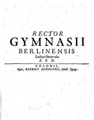 RECTOR GYMNASII BERLINENSIS Lectori Benevolo S. P. D.