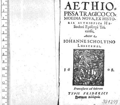 Aethiopissa Tragico Comoedia Nova, ex Historia Aethiopica Heliodori Episcopi Tricensis.