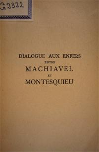 Dialogue aux enfers, entre Machiavel et Montesquieu : ou, la politique de Machiavel au XIXe siecle