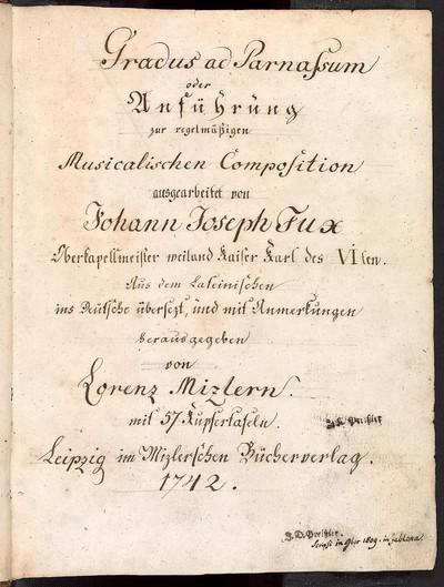 Gradus ad Parnassum oder Anführung zur regelmäßigen Musicalischen Composition ausgearbeitet von Johann Joseph Fux Oberkapellmeister weiland Kaiser Karl des VIten. Aus dem Lateinischen ins Deutsche übersezt, und mit...