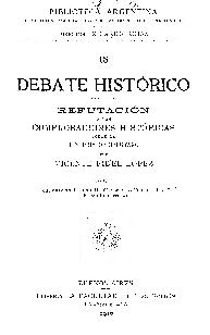 Debate histórico : refutación a las Comprobaciones históricas sobre la historia de Belgrano / por Vicente Fidel López