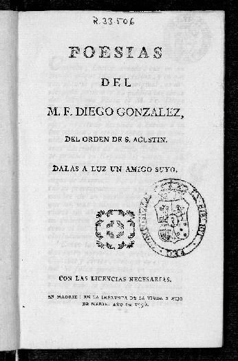 Poesías del M.F. Diego Gonzalez, del orden de S. Agustín : dalas a luz un amigo suyo