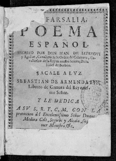 La Farsalia : poema español / escrito por Don Iuan de Iauregui y Aguilar... ; sacale a luz Sebastian de Armendariz...