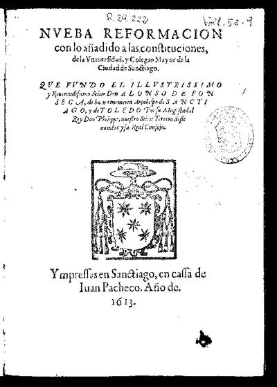 Nueba reformación con lo añadido a las constituciones, de la Universidad y Colegio Mayor de la Ciudad de Sanctiago
