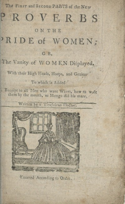 Image from object titled First and secood [sic] parts of the new proverbs on the pride of women, gr [sic], The vanity of women displayed, with their high heads, hoops, and gezies